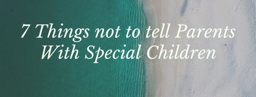 7 Things not to Tell Parents With Special Children